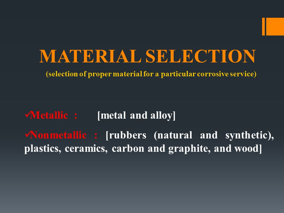 MATERIAL SELECTION Metallic : [metal and alloy]
